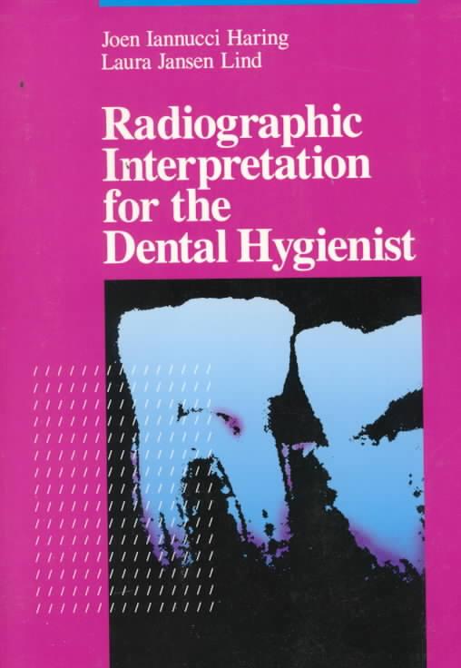 Radiographic Interpretation for the Dental Hygienist By Haring, Joen Iannucci/ Lind, Laura Jansen